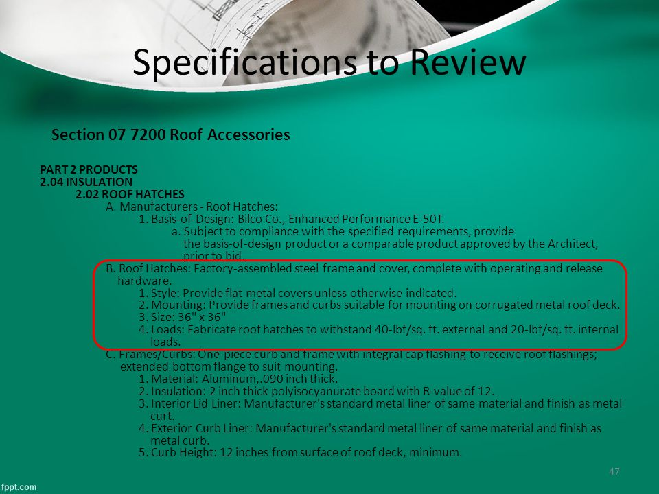 47 Specifications to Review Section 07 7200 Roof Accessories PART 2 PRODUCTS 2.04 INSULATION 2.02 ROOF HATCHES A. Manufacturers - Roof Hatches: 1. Bas
