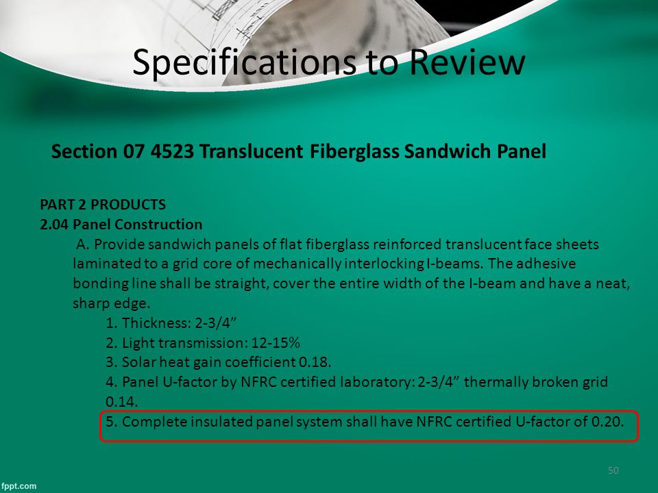 50 Specifications to Review Section 07 4523 Translucent Fiberglass Sandwich Panel PART 2 PRODUCTS 2.04 Panel Construction A. Provide sandwich panels o
