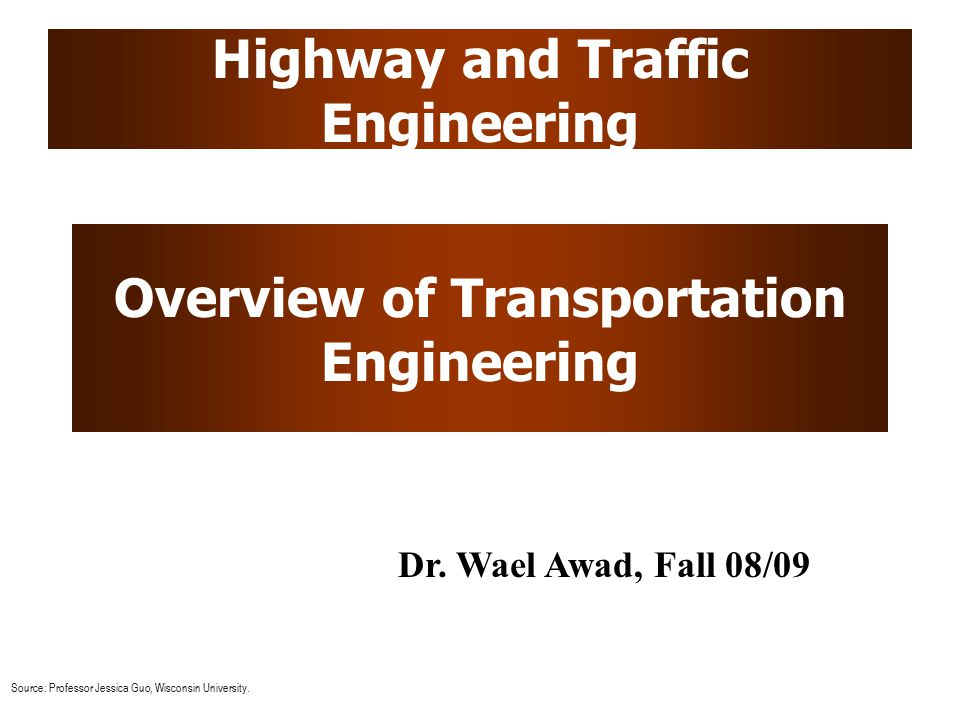 Highway and Traffic Engineering Overview of Transportation Engineering Dr.