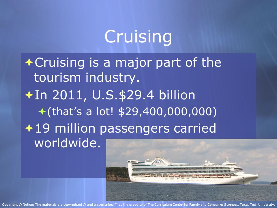 Cruising  Cruising is a major part of the tourism industry.