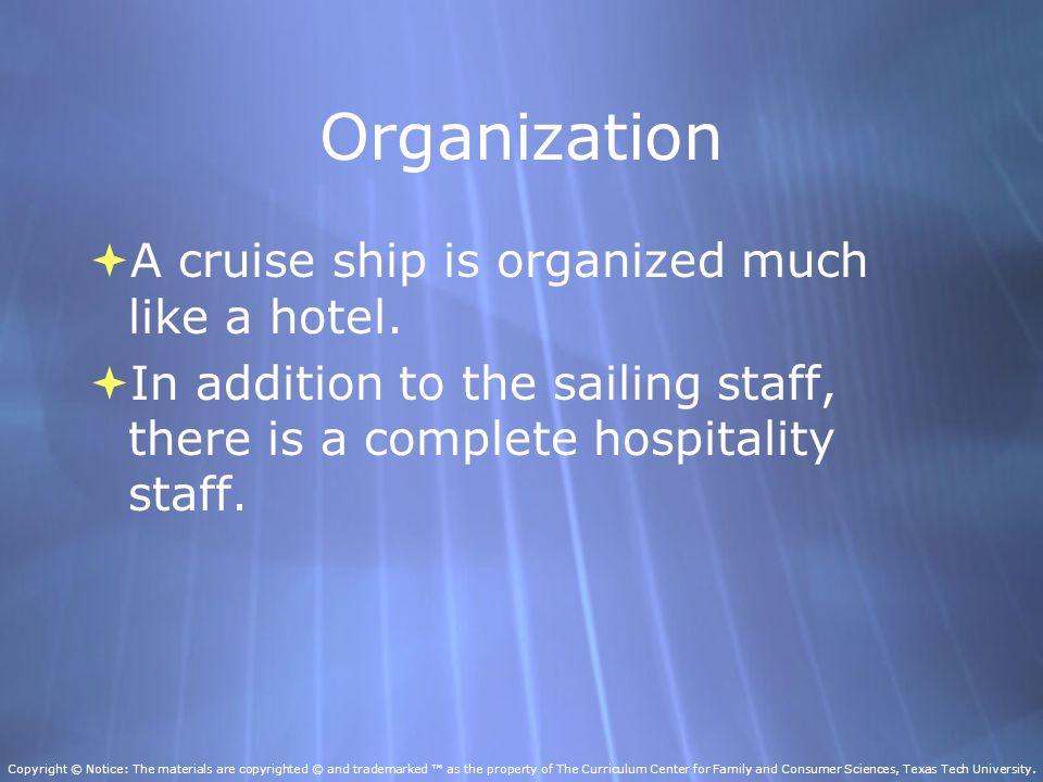 Organization  A cruise ship is organized much like a hotel.
