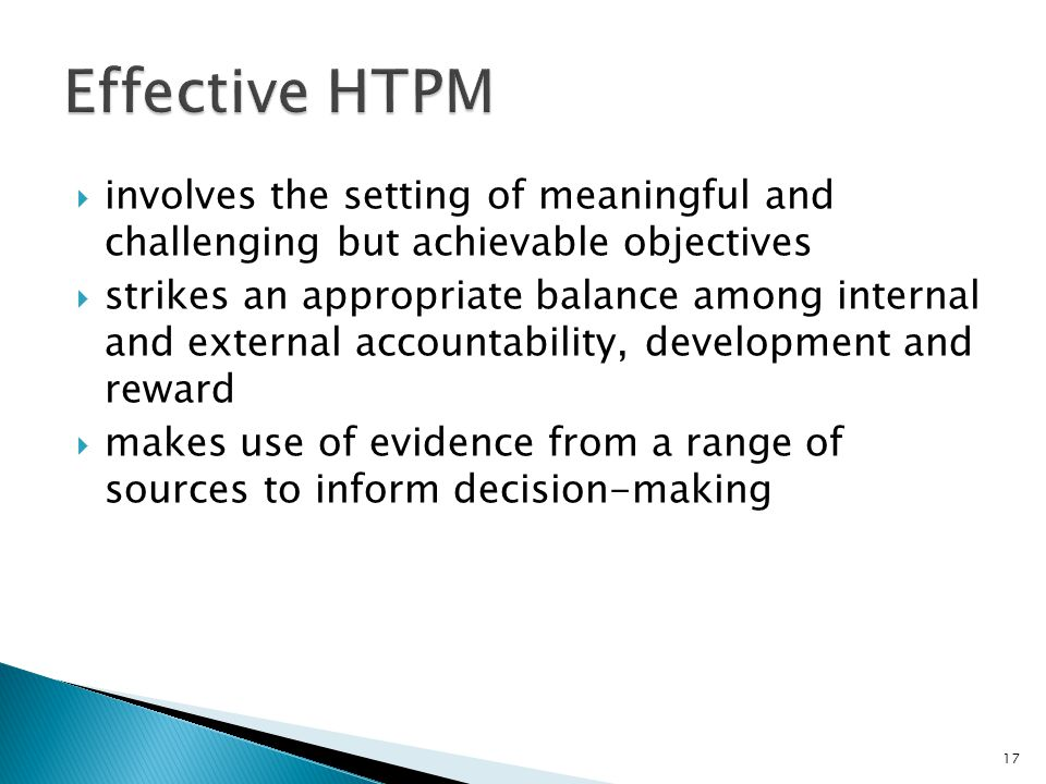  involves the setting of meaningful and challenging but achievable objectives  strikes an appropriate balance among internal and external accountability, development and reward  makes use of evidence from a range of sources to inform decision-making 17