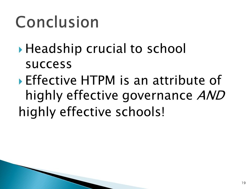  Headship crucial to school success  Effective HTPM is an attribute of highly effective governance AND highly effective schools.