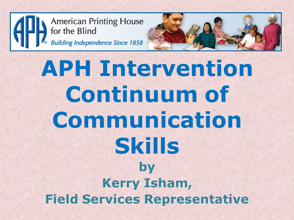 APH Intervention Continuum of Communication Skills by Kerry Isham, Field Services Representative