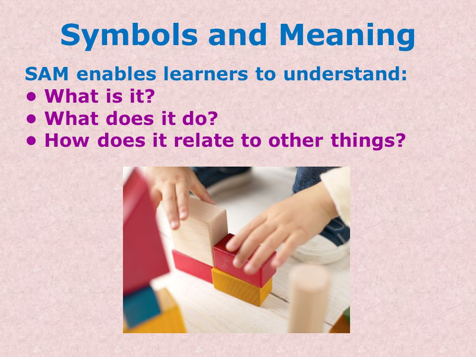 Symbols and Meaning Once meaning is established by pairing symbols and concrete referents, additional games give individuals the opportunity to use ob