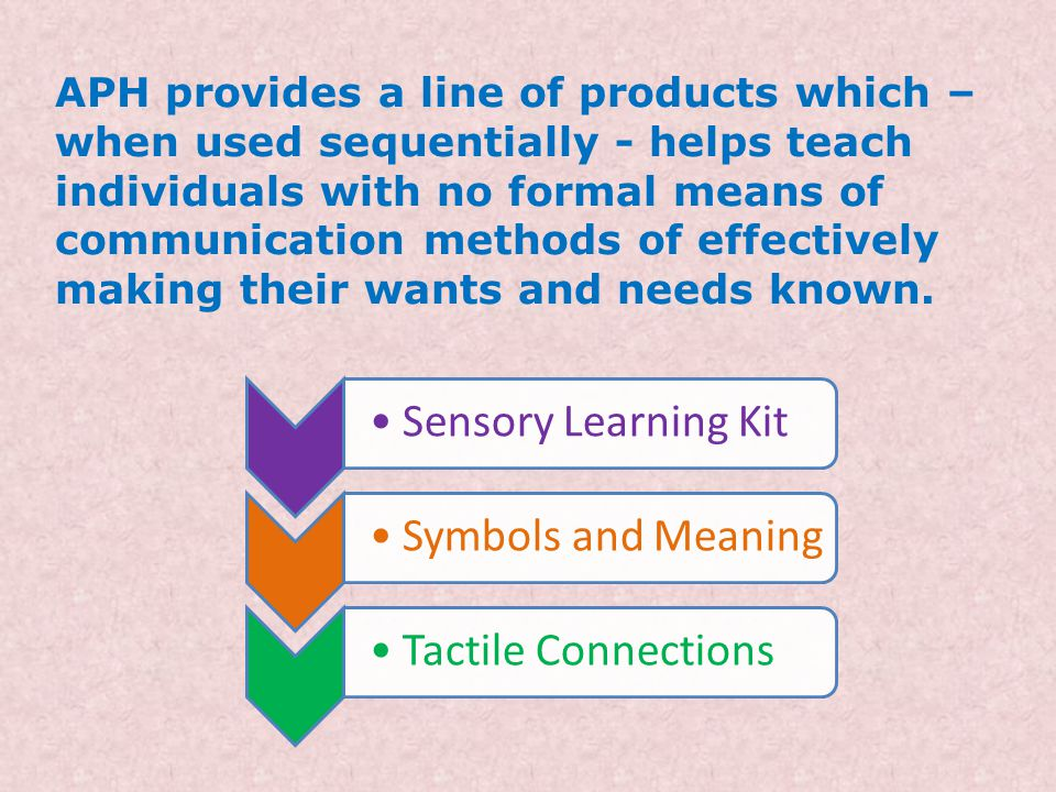 Sensory Learning Kit Routines teach: Object exploration Object permanence Imitation Causality Means-ends Basic spatial relationships