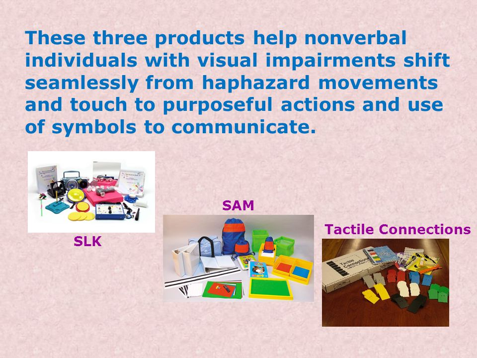 Tactile Connections - Symbols for Communication Allows teachers to create a tactile card system that is individualized for visually impaired and blind learners who have additional disabilities and/or lack a formal means of communication or literacy.