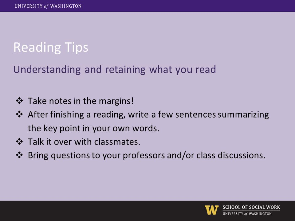 Reading Tips Understanding and retaining what you read ❖ Take notes in the margins! ❖ After finishing a reading, write a few sentences summarizing the