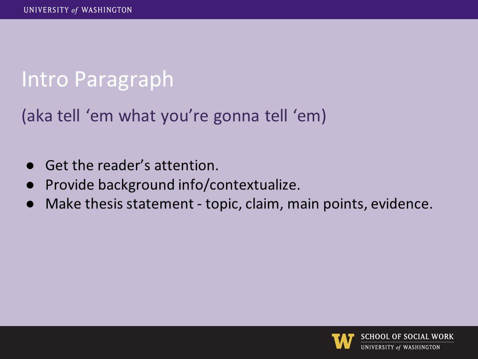 Intro Paragraph (aka tell 'em what you're gonna tell 'em) ●Get the reader's attention. ●Provide background info/contextualize. ●Make thesis statement