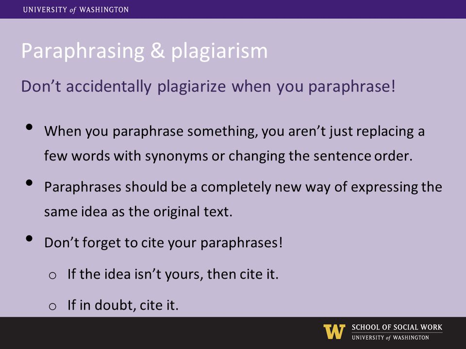Paraphrasing & plagiarism Don't accidentally plagiarize when you paraphrase! When you paraphrase something, you aren't just replacing a few words with