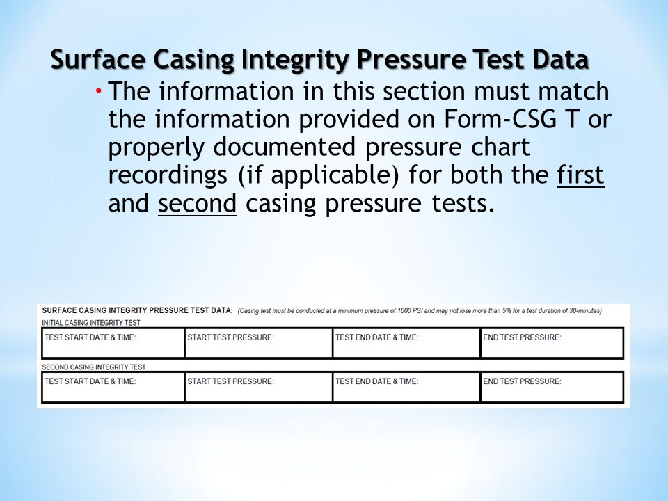 Surface Casing Integrity Pressure Test Data  The information in this section must match the information provided on Form-CSG T or properly documented