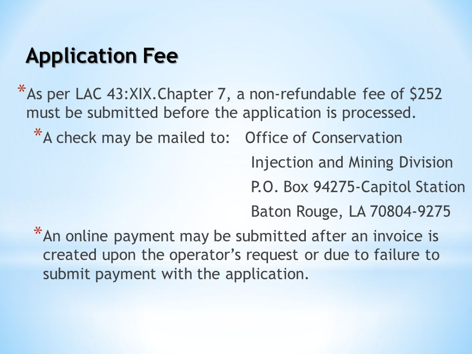 Application Fee * As per LAC 43:XIX.Chapter 7, a non-refundable fee of $252 must be submitted before the application is processed. * A check may be ma