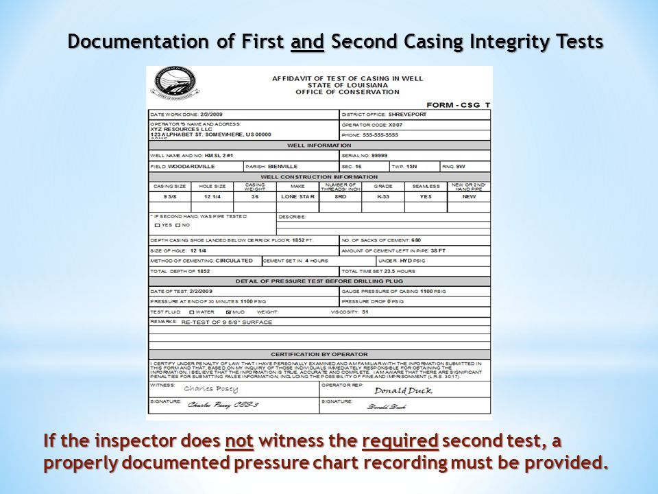Documentation of First and Second Casing Integrity Tests If the inspector does not witness the required second test, a properly documented pressure chart recording must be provided.