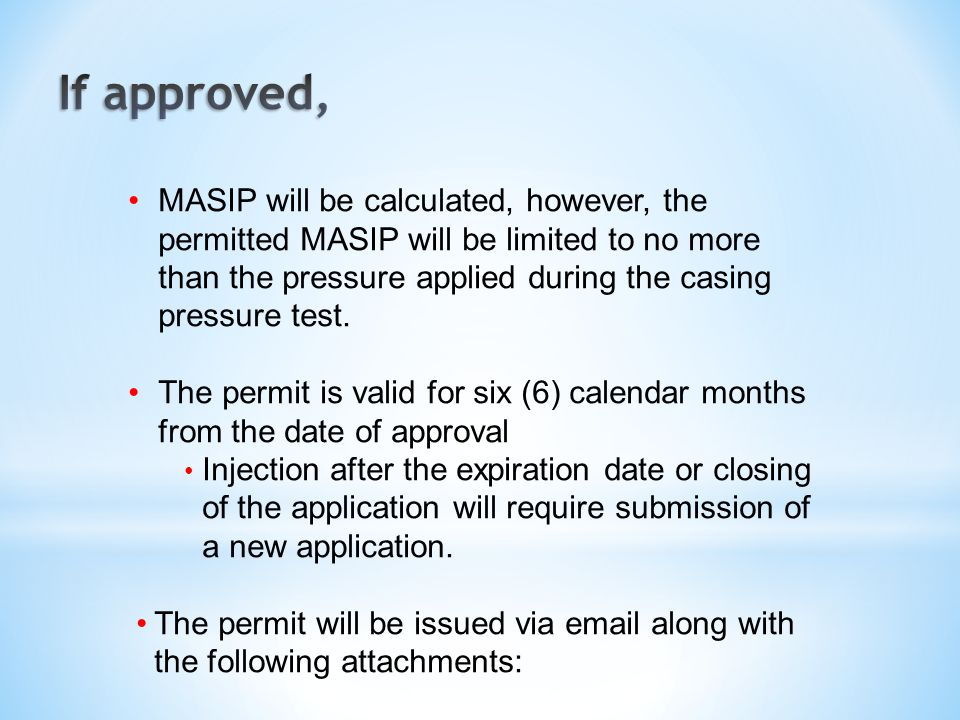 MASIP will be calculated, however, the permitted MASIP will be limited to no more than the pressure applied during the casing pressure test. The permi