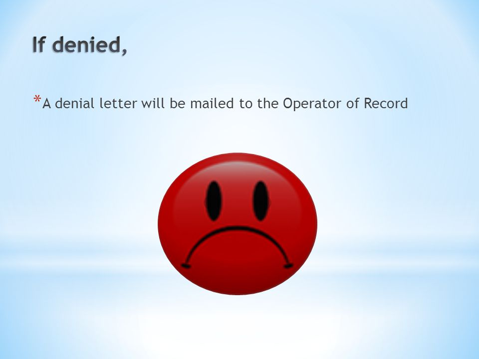 * A denial letter will be mailed to the Operator of Record
