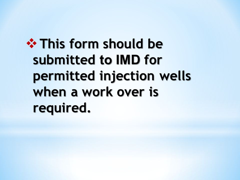 This form should be submitted to IMD for permitted injection wells when a work over is required.