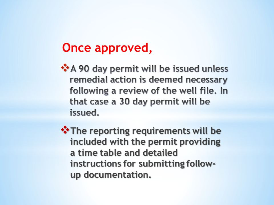 Once approved,  The reporting requirements will be included with the permit providing a time table and detailed instructions for submitting follow- up documentation.