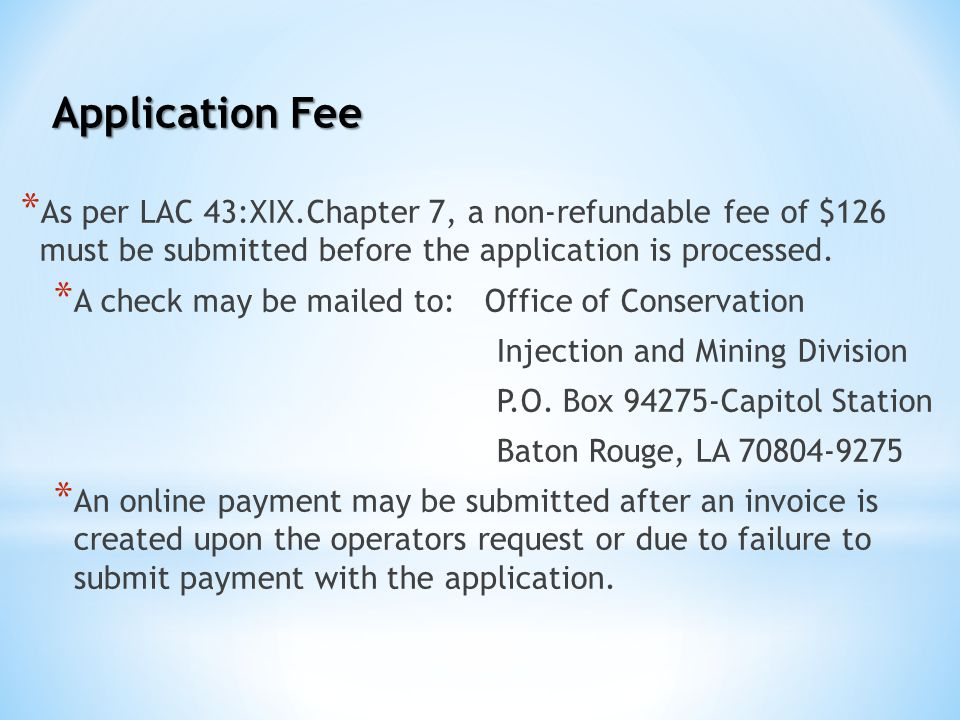 Application Fee * As per LAC 43:XIX.Chapter 7, a non-refundable fee of $126 must be submitted before the application is processed. * A check may be ma