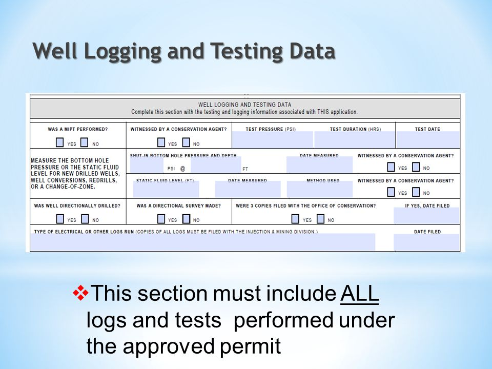 Well Logging and Testing Data  This section must include ALL logs and tests performed under the approved permit