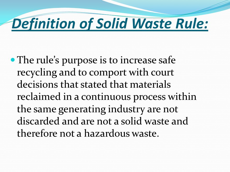 Definition of Solid Waste Rule: The rule's purpose is to increase safe recycling and to comport with court decisions that stated that materials reclai