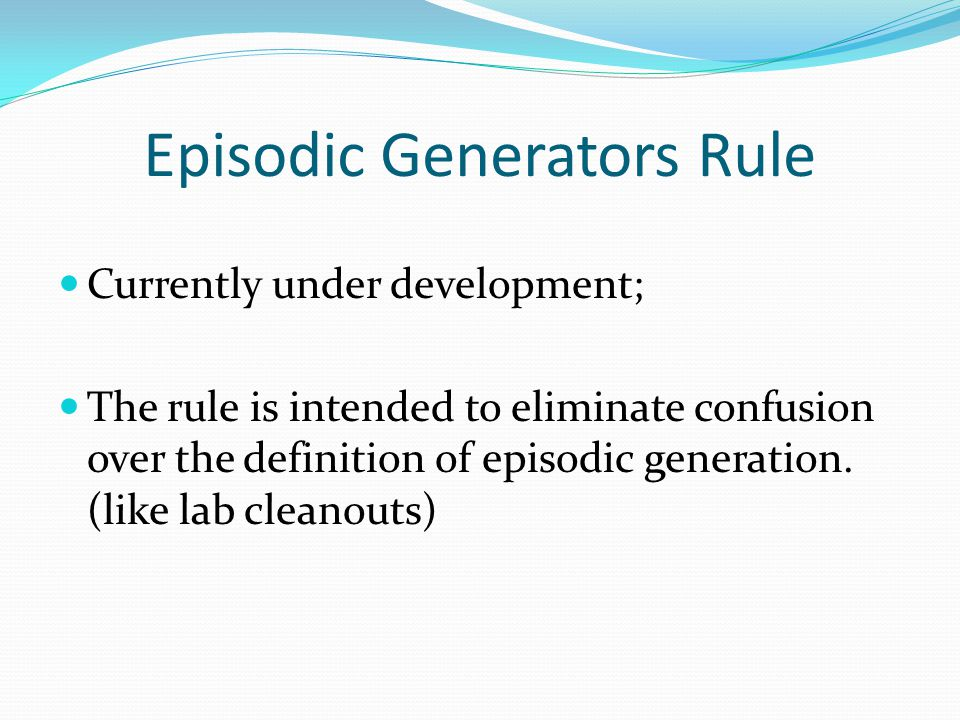 Episodic Generators Rule Currently under development; The rule is intended to eliminate confusion over the definition of episodic generation. (like la