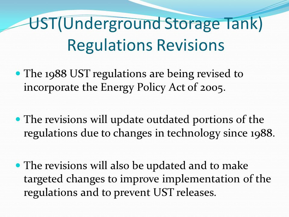 UST(Underground Storage Tank) Regulations Revisions The 1988 UST regulations are being revised to incorporate the Energy Policy Act of 2005. The revis