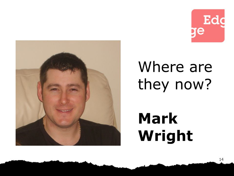 14 Where are they now? Mark Wright
