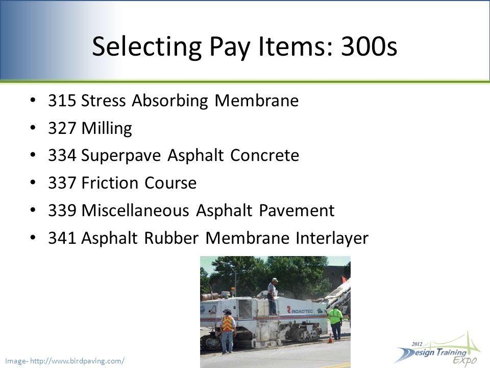 Selecting Pay Items: 300s 315 Stress Absorbing Membrane 327 Milling 334 Superpave Asphalt Concrete 337 Friction Course 339 Miscellaneous Asphalt Pavement 341 Asphalt Rubber Membrane Interlayer Image- http://www.birdpaving.com/