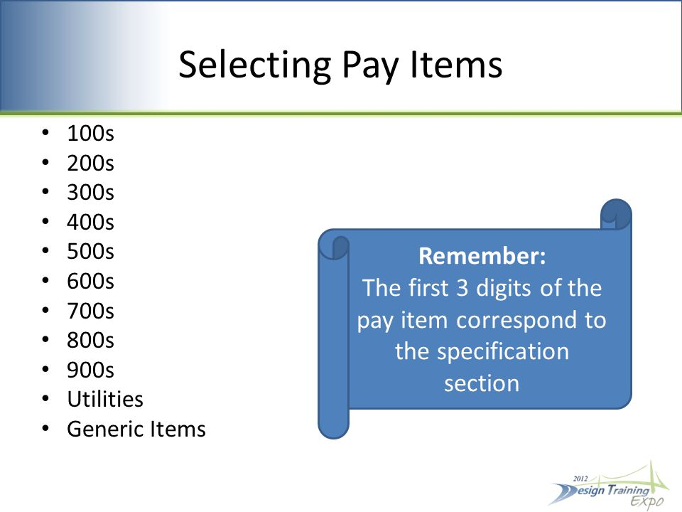 Selecting Pay Items 100s 200s 300s 400s 500s 600s 700s 800s 900s Utilities Generic Items Remember: The first 3 digits of the pay item correspond to the specification section