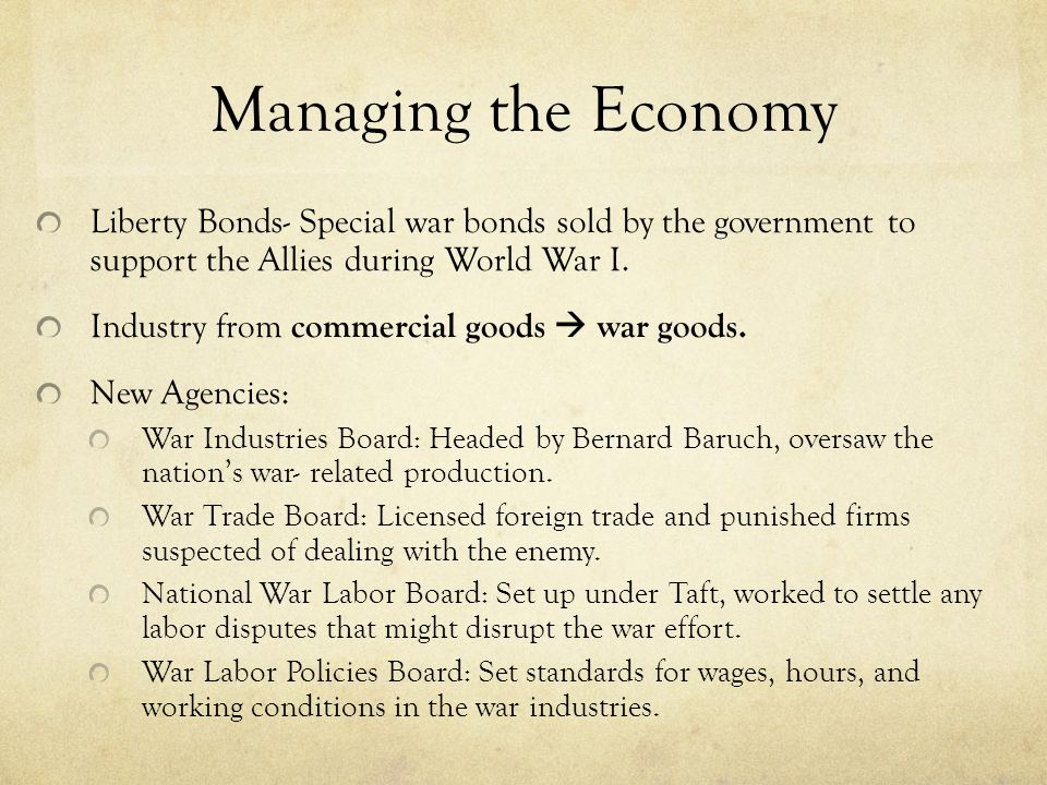 Managing the Economy Liberty Bonds- Special war bonds sold by the government to support the Allies during World War I. Industry from commercial goods