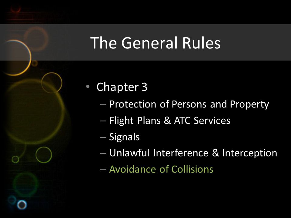 The General Rules Chapter 3 – Protection of Persons and Property – Flight Plans & ATC Services – Signals – Unlawful Interference & Interception – Avoi