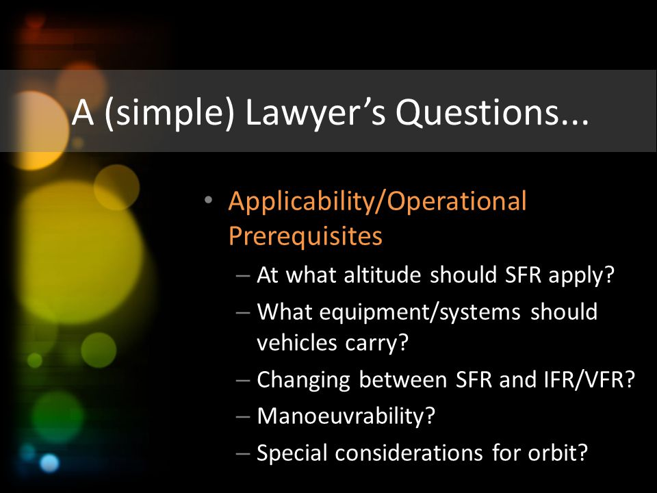 A (simple) Lawyer's Questions... Applicability/Operational Prerequisites – At what altitude should SFR apply? – What equipment/systems should vehicles