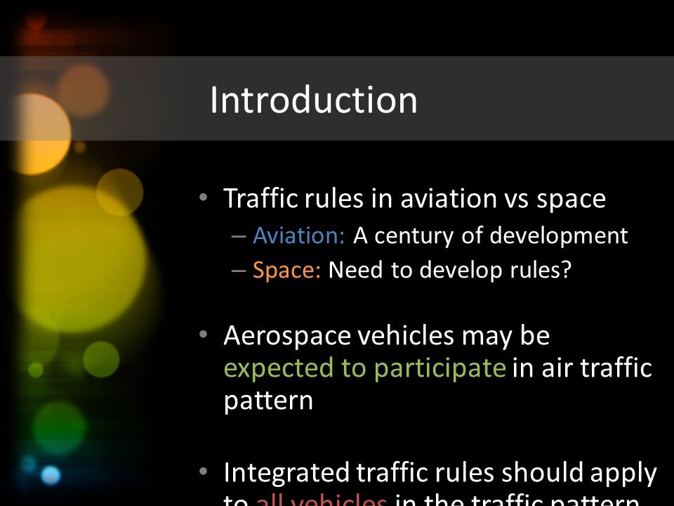 Introduction Traffic rules in aviation vs space – Aviation: A century of development – Space: Need to develop rules? Aerospace vehicles may be expecte