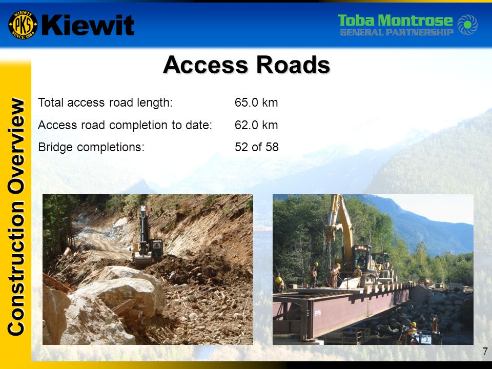 Construction Overview Access Roads Total access road length:65.0 km Access road completion to date:62.0 km Bridge completions:52 of 58 7