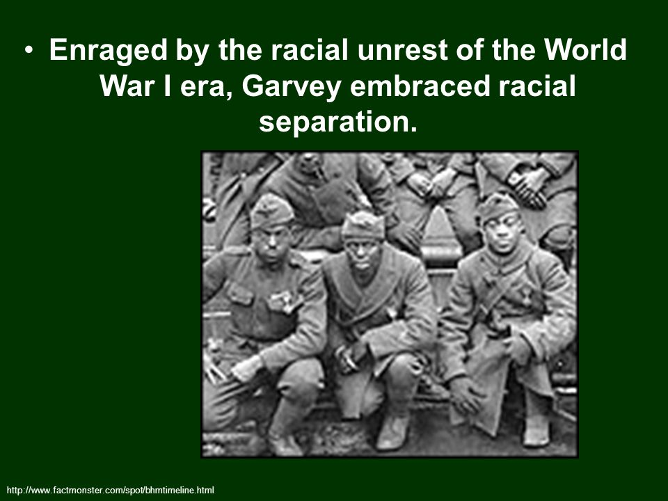 Enraged by the racial unrest of the World War I era, Garvey embraced racial separation.