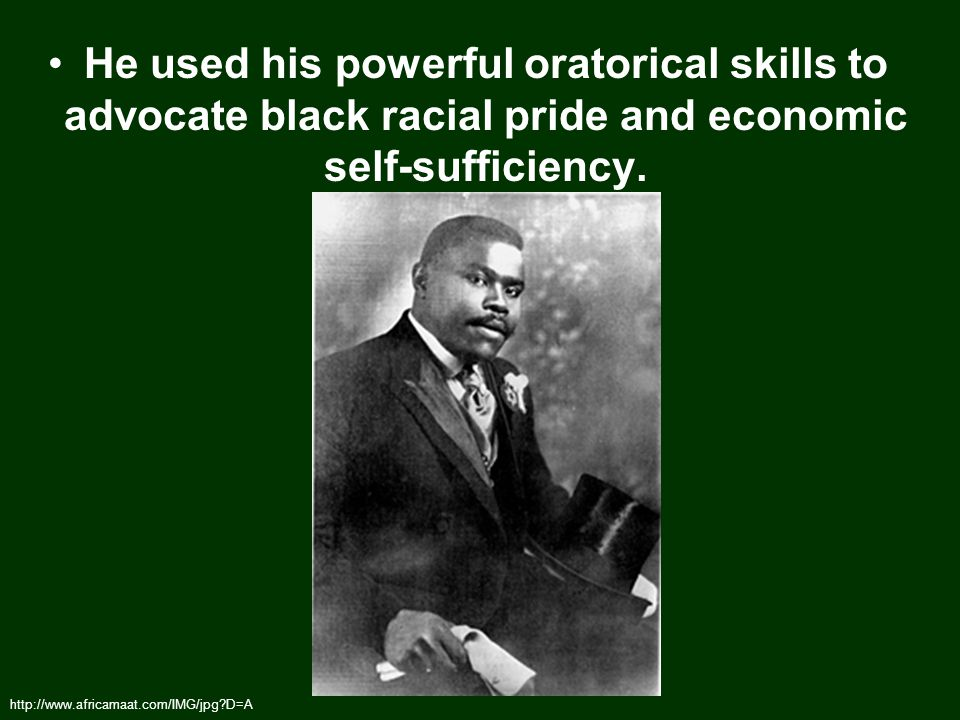 He used his powerful oratorical skills to advocate black racial pride and economic self-sufficiency.