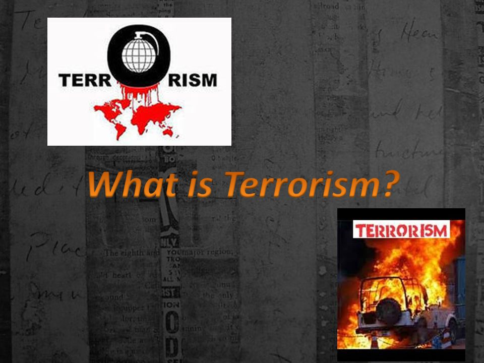Terrorism is the systematic use of terror, often violent.
