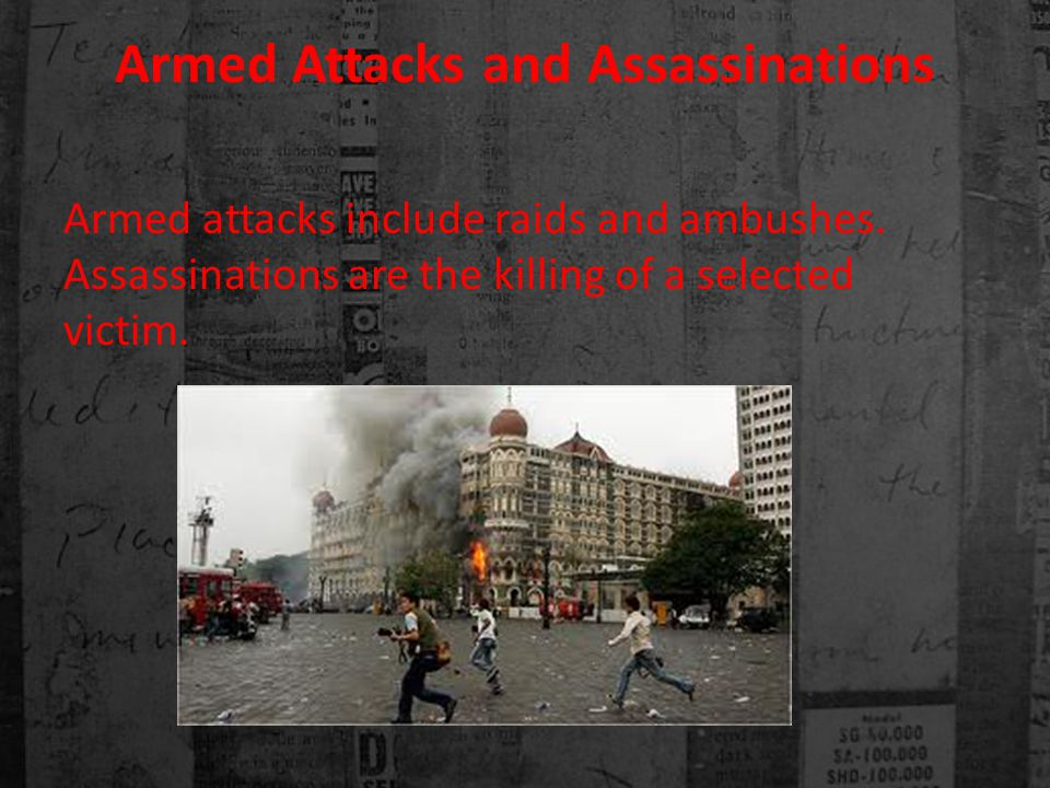 Armed Attacks and Assassinations Armed attacks include raids and ambushes.