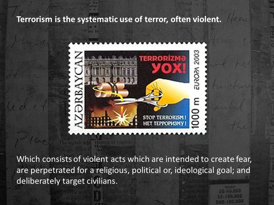 Common threats of the various definitions identify terrorism as: Political Psychological Coercive Dynamic Deliberate