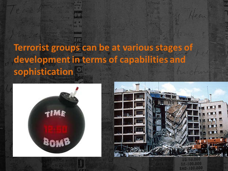 Terrorist groups can be at various stages of development in terms of capabilities and sophistication
