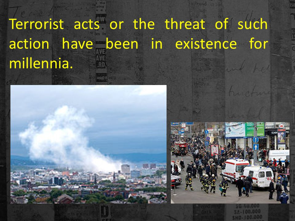 Deliberate terrorism Terrorism is an activity planned and intended to achieve particular goals.