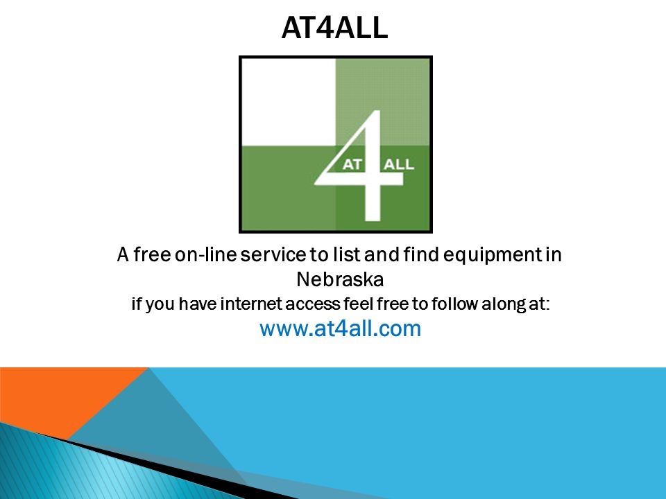 AT4ALL A free on-line service to list and find equipment in Nebraska if you have internet access feel free to follow along at: www.at4all.com