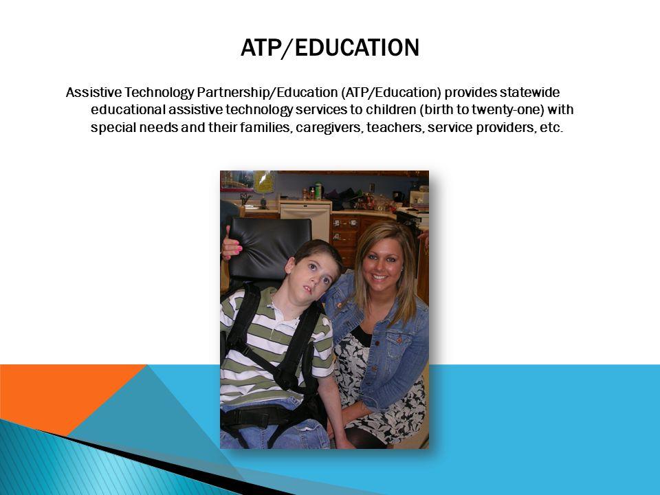 ATP/EDUCATION Assistive Technology Partnership/Education (ATP/Education) provides statewide educational assistive technology services to children (bir
