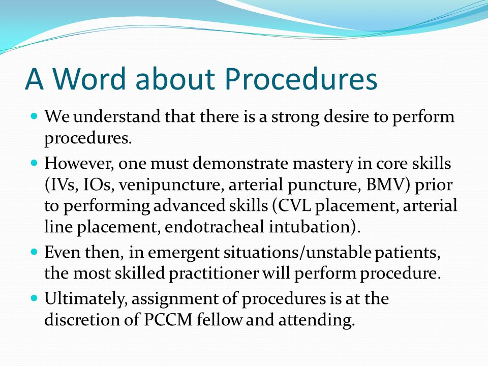 A Word about Procedures We understand that there is a strong desire to perform procedures.