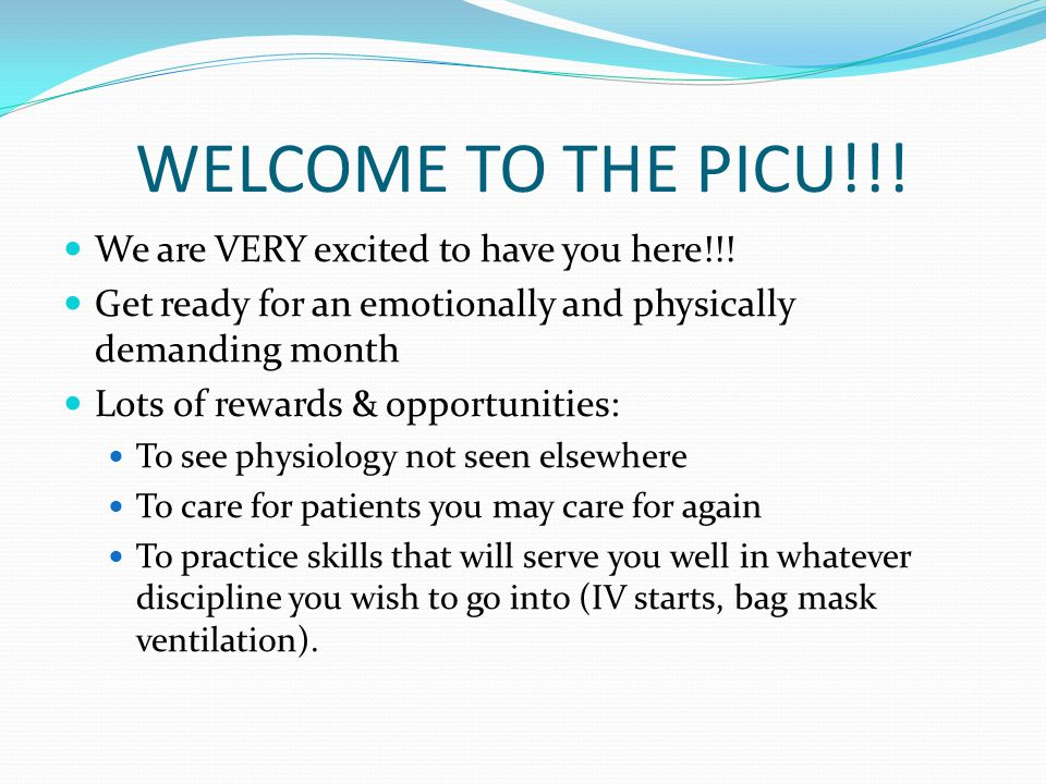 WELCOME TO THE PICU!!. We are VERY excited to have you here!!.