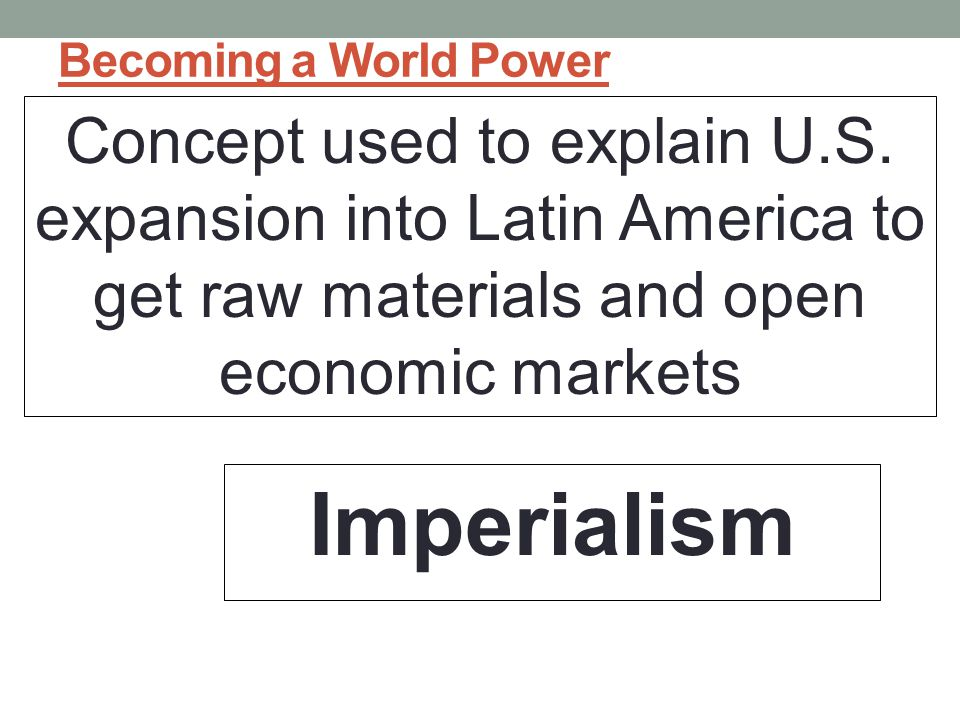 Becoming a World Power Concept used to explain U.S.