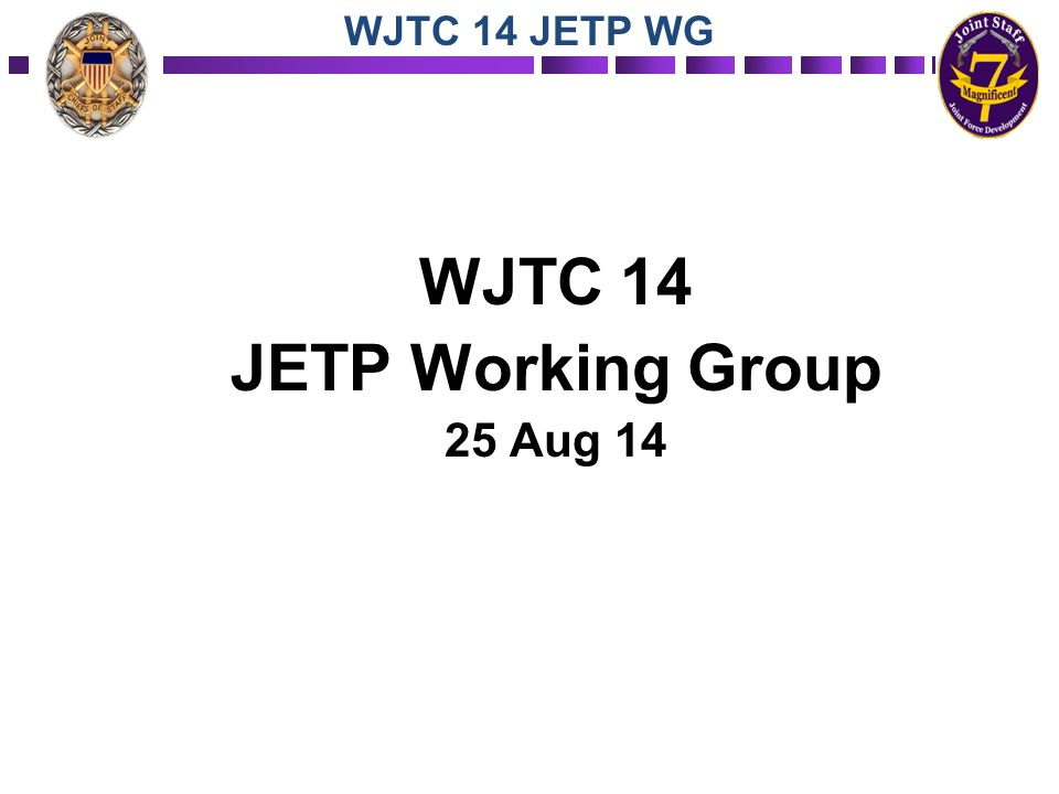 WJTC 14 JETP Working Group 25 Aug 14 WJTC 14 JETP WG