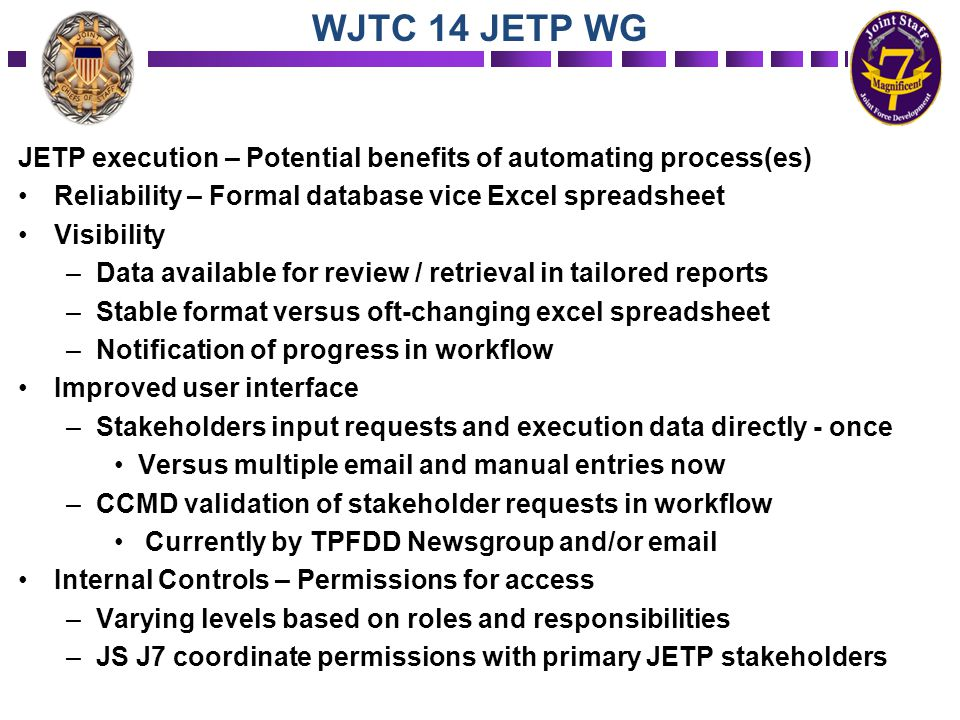 JETP execution – Potential benefits of automating process(es) Reliability – Formal database vice Excel spreadsheet Visibility –Data available for revi