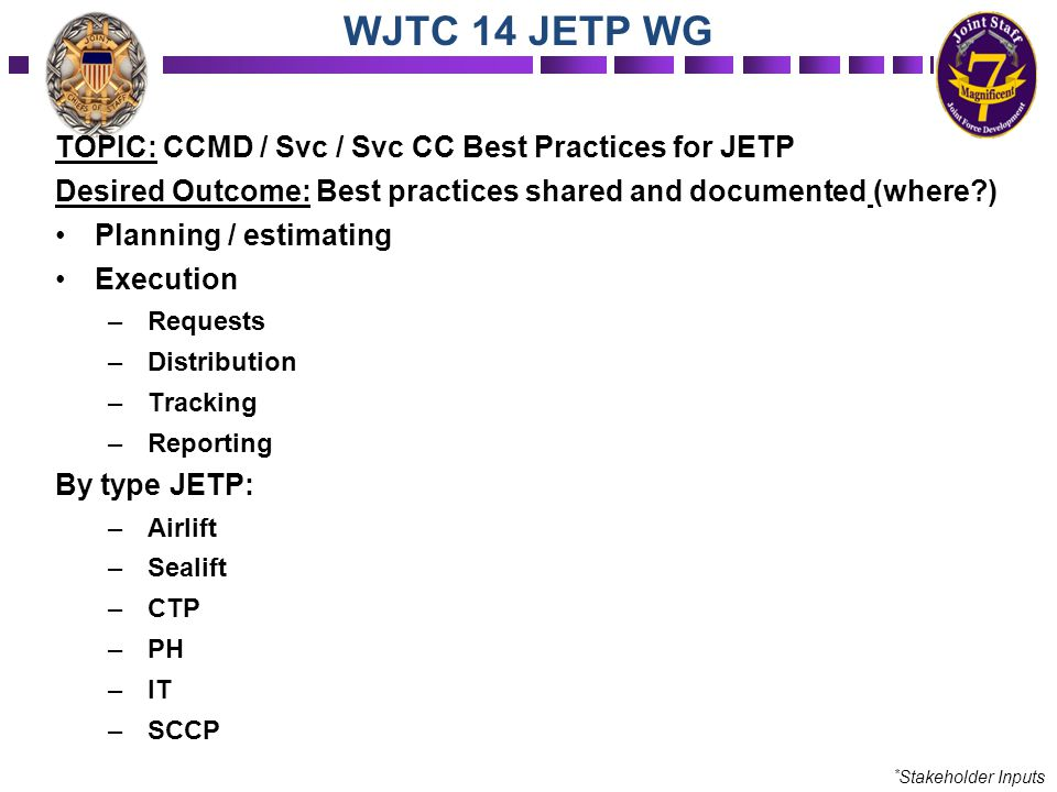 TOPIC: CCMD / Svc / Svc CC Best Practices for JETP Desired Outcome: Best practices shared and documented (where?) Planning / estimating Execution –Req