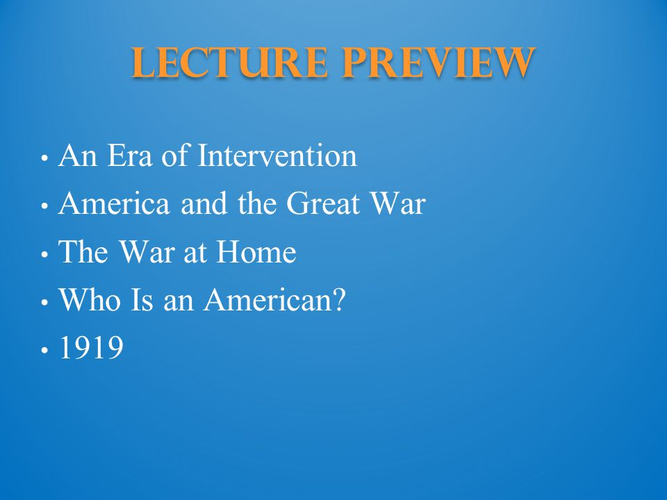 Lecture Preview An Era of Intervention America and the Great War The War at Home Who Is an American.